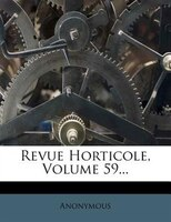 Revue Horticole, Volume 59...