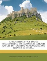 Annotated List Of Books Recommended To Secondary Schools For Use In Teaching Agriculture And Related Subjects...