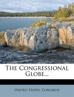 The Congressional Globe...