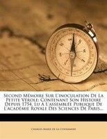 Second Mémoire Sur L'inoculation De La Petite Vérole: Contenant Son Histoire Depuis 1754, Lu A