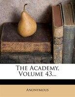 The Academy, Volume 43...