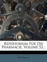 Repertorium F3r Die Pharmacie, Volume 52...