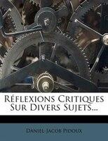 Réflexions Critiques Sur Divers Sujets...