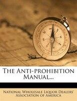 The Anti-prohibition Manual...