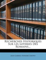 Recherches Historiques Sur Les Loteries Des Romains...