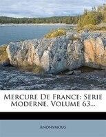 Mercure De France: Serie Moderne, Volume 63...