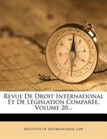 Revue De Droit International Et De Législation Comparée, Volume 20...