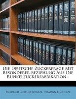 Die Deutsche Zuckerfrage Mit Besonderer Beziehung Auf Die Runkelzuckerfabrikation...