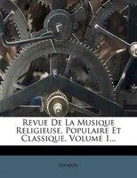 Revue De La Musique Religieuse, Populaire Et Classique, Volume 1...