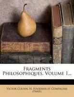 Fragments Philosophiques, Volume 1...