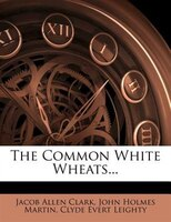 The Common White Wheats...