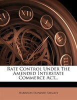 Rate Control Under The Amended Interstate Commerce Act...