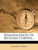 Reminiscences Of Richard Cobden...