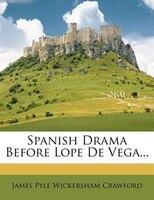 Spanish Drama Before Lope De Vega...