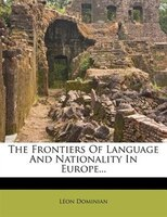 The Frontiers Of Language And Nationality In Europe...