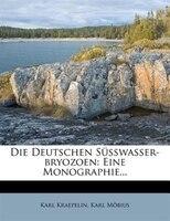 Die Deutschen Süsswasser-bryozoen: Eine Monographie...