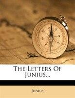 The Letters Of Junius...