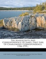 The Manuscripts And Correspondence Of James, First Earl Of Charlemont: Correspondence, 1784-1799...