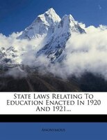 State Laws Relating To Education Enacted In 1920 And 1921...