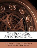The Pearl: Or, Affection's Gift...