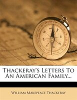 Thackeray's Letters To An American Family...