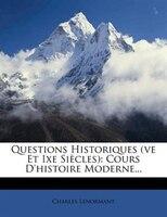 Questions Historiques (ve Et Ixe Siècles): Cours D'histoire Moderne... - Charles Lenormant