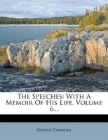 The Speeches: With A Memoir Of His Life, Volume 6... - George Canning