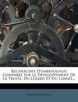 Recherches D'embryologie Comparée Sur Le Développement De La Truite, Du Lézard Et Du Limnée...