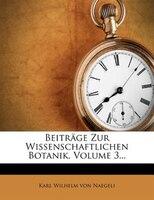 Beiträge Zur Wissenschaftlichen Botanik, Volume 3...