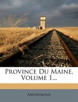 Province Du Maine, Volume 1...