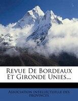 Revue De Bordeaux Et Gironde Unies...