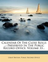 Calendar Of The Close Rolls ...: Preserved In The Public Record Office, Volume 33...