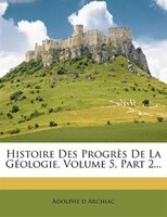 Histoire Des Progrès De La Géologie, Volume 5, Part 2...