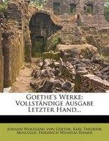 Goethe's Werke: Vollständige Ausgabe Letzter Hand...