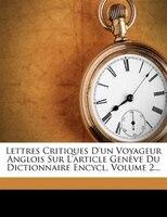 Lettres Critiques D'un Voyageur Anglois Sur L'article Genève Du Dictionnaire Encycl, Volume 2...