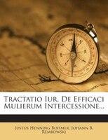 Tractatio Iur. De Efficaci Mulierum Intercessione...