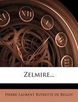 Zelmire... - Pierre-laurent Buyrette De Belloy