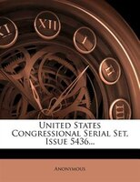 United States Congressional Serial Set, Issue 5436...