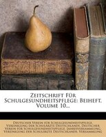 Zeitschrift Für Schulgesundheitspflege: Beiheft, Volume 10...