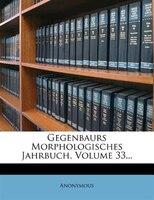 Gegenbaurs Morphologisches Jahrbuch, Volume 33...