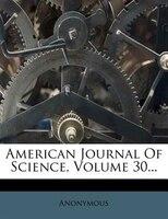 American Journal Of Science, Volume 30...