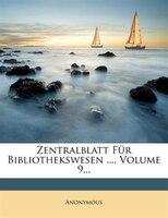 Zentralblatt Für Bibliothekswesen ..., Volume 9...