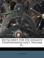 Zeitschrift Für Die Gesamte Staatswissenschaft, Volume 8...