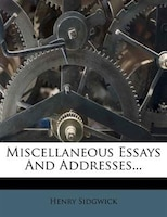 Miscellaneous Essays And Addresses...