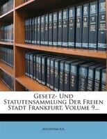 Gesetz- Und Statutensammlung Der Freien Stadt Frankfurt, Volume 9...