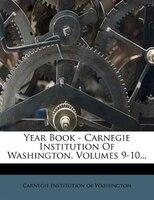 Year Book - Carnegie Institution Of Washington, Volumes 9-10...