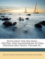 Zeitschrift Für Das Berg-, Hütten- Und Salinenwesen In Dem Preussischen Staate, Volume 41...