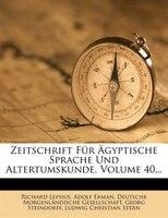 Zeitschrift Für Ägyptische Sprache Und Altertumskunde, Volume 40...