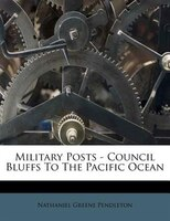 Military Posts - Council Bluffs To The Pacific Ocean