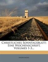 Christliches Sonntagsblatt: Eine Wochenschrift, Volumes 1-3...